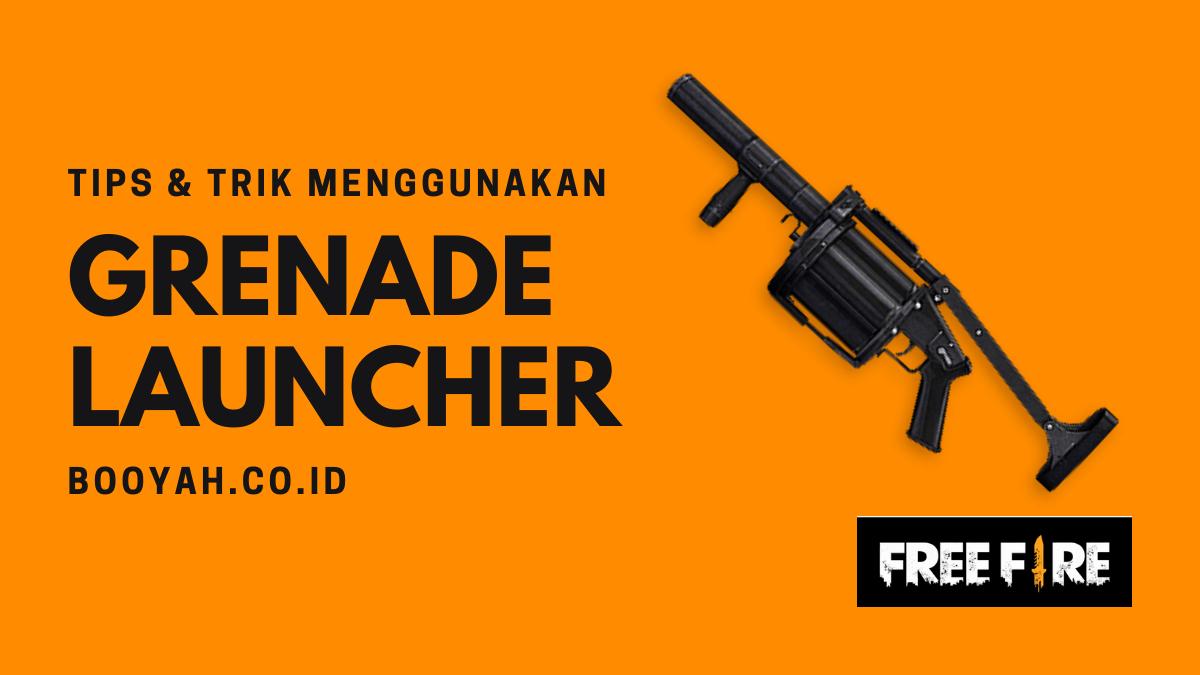 Tips Trik Menggunakan Senjata Grenade Launcher Di Free Fire